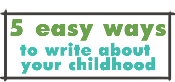 write about your childhood